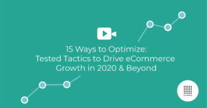 15 Ways to Optimize: Tested Tactics to Drive Ecommerce Growth in 2020 and Beyond